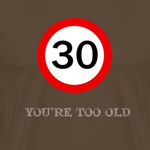 You're Too Old - Men's Premium T-Shirt
