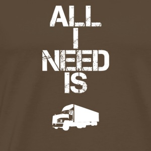 all i need gift gift hobby sports truck - Men's Premium T-Shirt