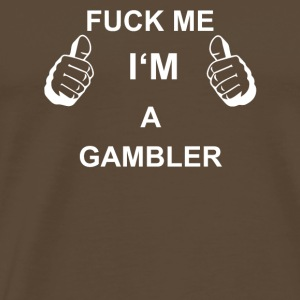TRUST FUCK ME IN THE GAMBLER - Men's Premium T-Shirt