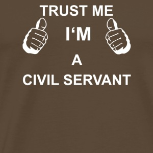 TRUST ME IN THE CIVIL SERVANT - Men's Premium T-Shirt