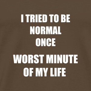 I TRIED TO BE NORMAL ONCE
