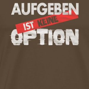 Giving up is not an option - Männer Premium T-Shirt