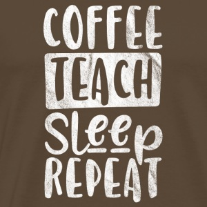 Coffee, Teaching, Sleep, Repeat - Gift - Men's Premium T-Shirt