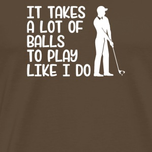 It Takes A lot of Balls To Play Golf Like Me - Men's Premium T-Shirt