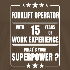 FORKLIFT OPERATOR 15 YEARS OF WORK EXPERIENCE - Männer Premium T-Shirt