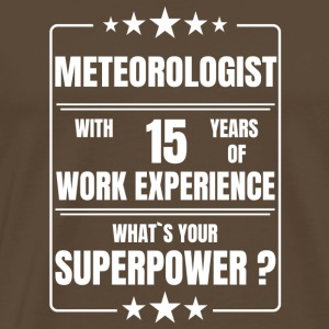 METEOROLOGIST 15 YEARS OF WORK EXPERIENCE - Männer Premium T-Shirt