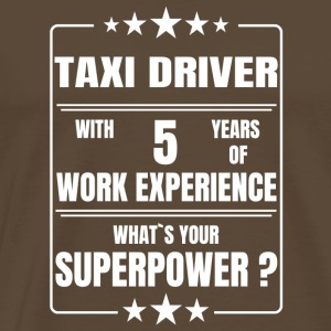TAXI DRIVER 5 YEARS OF WORK EXPERIENCE - Männer Premium T-Shirt