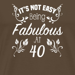 It s Not Easy Being Fabulous At 40 - Men's Premium T-Shirt