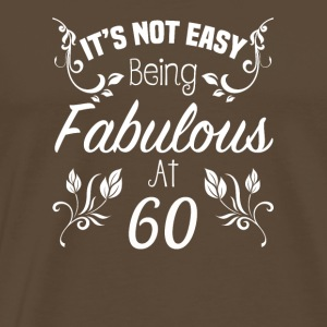 It s Not Easy Being Fabulous At 60 - Men's Premium T-Shirt