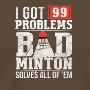 99 Problems / BADMINTON - Men's Premium T-Shirt