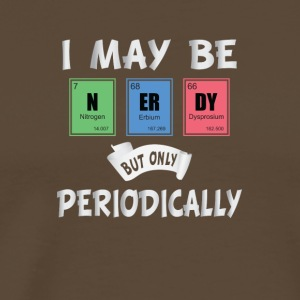 I may be nerdy but only periodically - Männer Premium T-Shirt