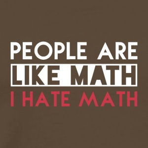 Humans are like maths. I hate maths. - Men's Premium T-Shirt