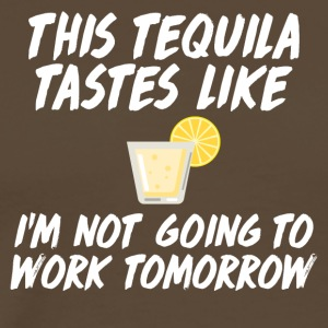 This tequila tastes like I'm not going to work - Men's Premium T-Shirt