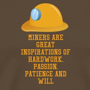Mining Miners are great inspirations of hard wor - Men's Premium T-Shirt