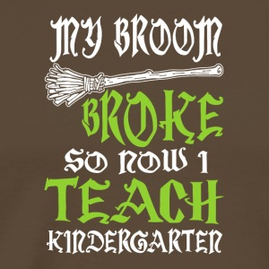 My broom broke so now i teach kindergarten - Men's Premium T-Shirt