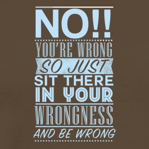 You are wrong - Men's Premium T-Shirt