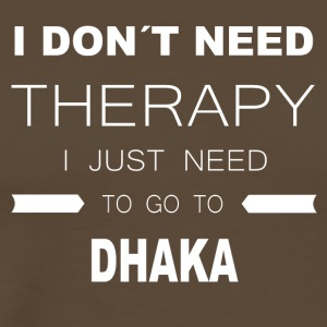 i dont need therapy i just need to go to DHAKA - Männer Premium T-Shirt