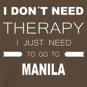 i dont need therapy i just need to go to MANILA - Männer Premium T-Shirt