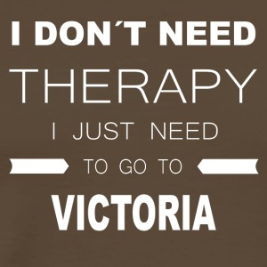 i dont need therapy i just need to go to VICTORI - Men's Premium T-Shirt