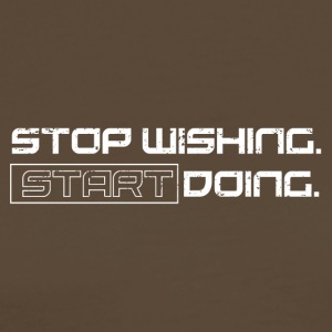 Stop Wishing. START DOING. 2k17 - Men's Premium T-Shirt
