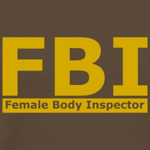 FBI - FEMALE BODY INSPECTOR - Männer Premium T-Shirt