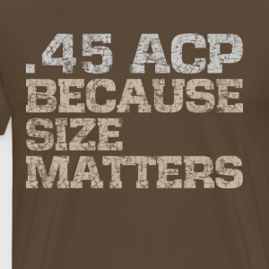 45 ACP, size matters guns t-shirt (subdued) - Men's Premium T-Shirt