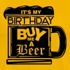 It's my birthday, buy me a beer! - Men's Premium T-Shirt