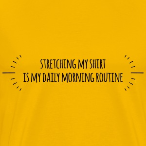 Stretching my shirt is my daily morning routine - Men's Premium T-Shirt
