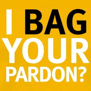 I Bag Your Pardon - Men's Premium T-Shirt