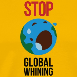 Stop Global Whining! - T-shirt Premium Homme