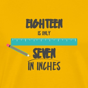 18th Birthday: Eighteen is only seven inches in! - Men's Premium T-Shirt