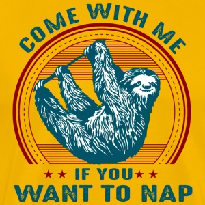 COME WITH ME IF YOU WANT TO NAP - Männer Premium T-Shirt