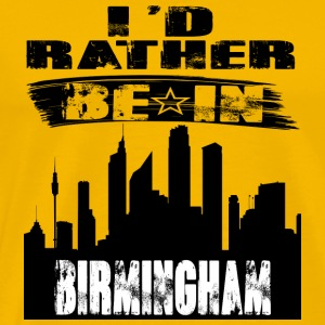 Gift Id rather be in Birmingham - Men's Premium T-Shirt