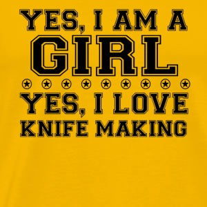yes gift on a girl love bday gift KNIFE MAKING - Men's Premium T-Shirt