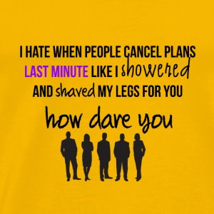 I hate when people cancel plans - Men's Premium T-Shirt