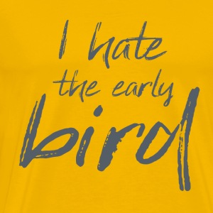 Quote I hate the early bird - Men's Premium T-Shirt