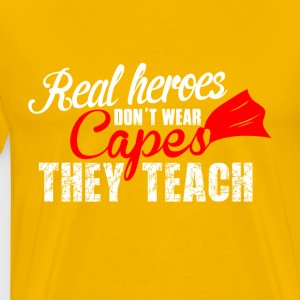 Real Heroes don't wear Capes, they teach! - Men's Premium T-Shirt