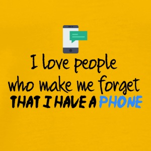 I love people that make me forget I have a phone - Men's Premium T-Shirt
