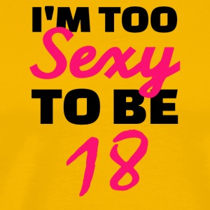 I am too sexy to be 18 - Men's Premium T-Shirt