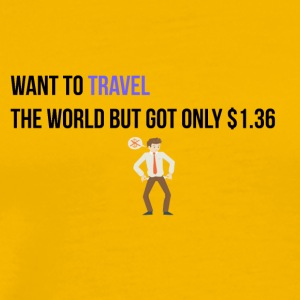 Want to travel a lot - Men's Premium T-Shirt