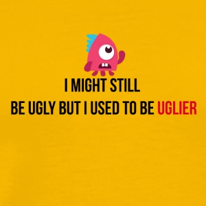 I might still be ugly but I used to be uglier - Männer Premium T-Shirt