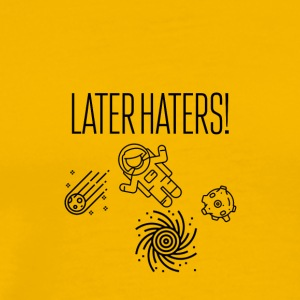 Later haters - Men's Premium T-Shirt