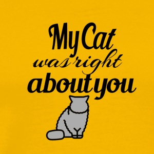 My Cat was right about you - Men's Premium T-Shirt