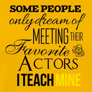 Some people want to meet their favorite actors - Men's Premium T-Shirt
