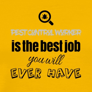 Pest Control Worker is the best job you will have - Men's Premium T-Shirt