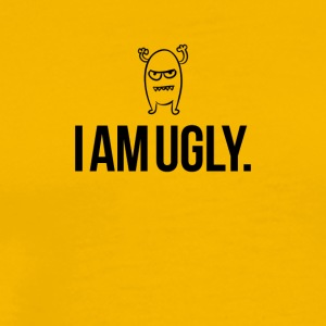 I am ugly just so you know - Men's Premium T-Shirt
