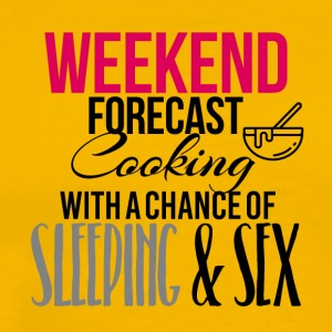 Weekend forecast cooking sleeping and sex - Men's Premium T-Shirt