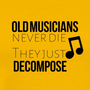 Old musicians never die they decompose - Männer Premium T-Shirt