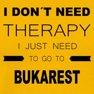 i dont need therapy i just need to go to BUKARES - Männer Premium T-Shirt