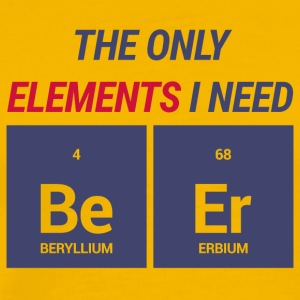 Chemiker / Chemie: The only elements i need: Be Er - Männer Premium T-Shirt